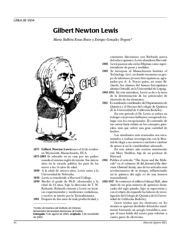 """gilbert newton lewis obituary Obituary g n lewis, formemrs eric k rideal abstractabstract by the death of gilbert newton lewis in his seventy-first year the world has lost one of the greatest of its physical chemists since 1898, when he published his first paper with t w richards on """"some electrochemical and thermoehemical relations."""