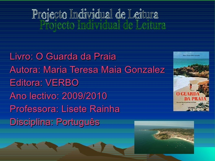 Livro: O Guarda da Praia Autora: Maria Teresa Maia Gonzalez Editora: VERBO Ano lectivo: 2009/2010 Professora: Lisete Rainh...
