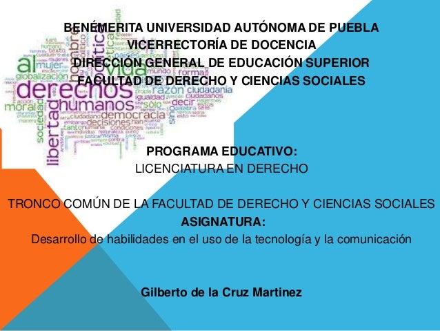 BENÉMERITA UNIVERSIDAD AUTÓNOMA DE PUEBLAVICERRECTORÍA DE DOCENCIADIRECCIÓN GENERAL DE EDUCACIÓN SUPERIORFACULTAD DE DEREC...