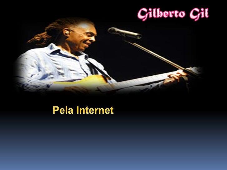 Gilberto Gil<br />Pela Internet<br />