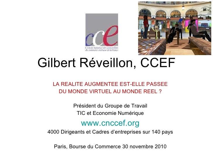 Gilbert Réveillon, CCEF LA REALITE AUGMENTEE EST-ELLE PASSEE DU MONDE VIRTUEL AU MONDE REEL ? Président du Groupe de Trava...