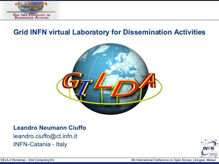 Grid INFN virtual Laboratory for Dissemination Activities Leandro Neumann Ciuffo [email_address] INFN-Catania - Italy
