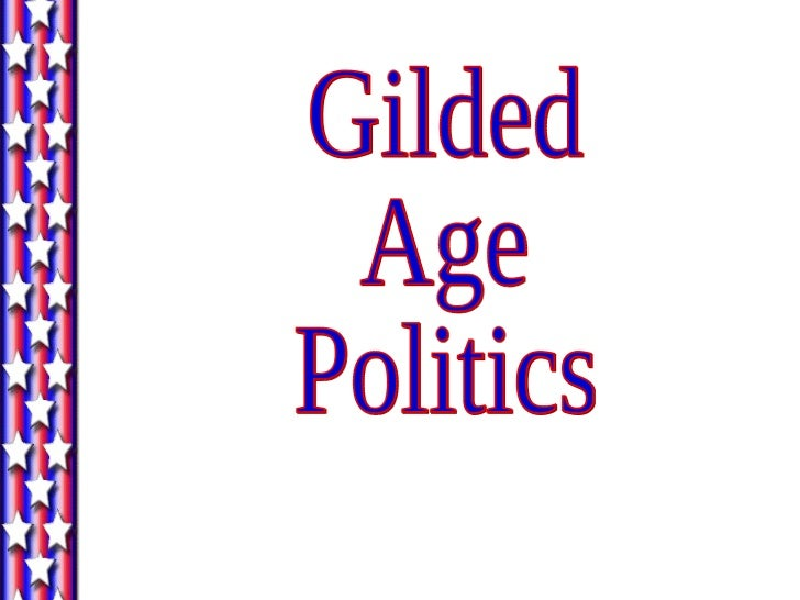 politics gilded age 1 chapter 20 outline - gilded age politics, 1877–1900 • i introduction the era from 1877 to 1900 may be characterized by three themes: special interest ascendancy, legislative accomplishment, and political.