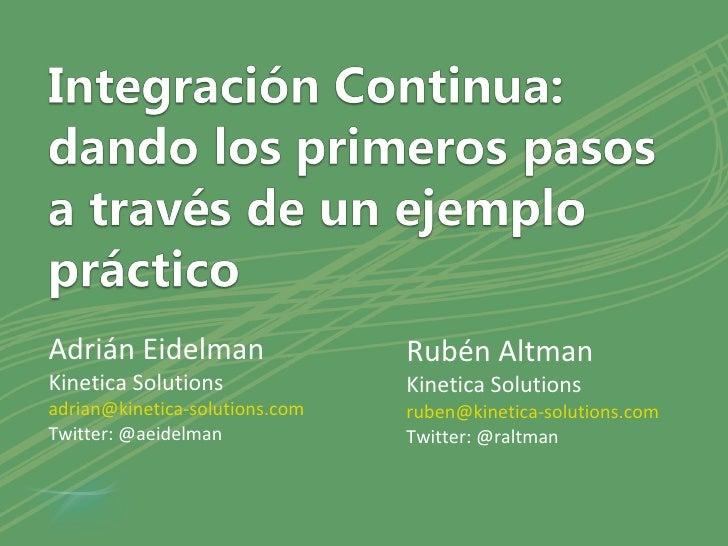 Adrián Eidelman Kinetica Solutions [email_address] Twitter: @aeidelman Rubén Altman Kinetica Solutions [email_address] Twi...