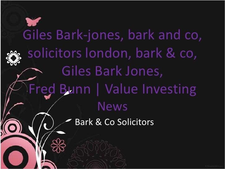 Giles Bark-jones, bark and co, solicitors london, bark & co,        Giles Bark Jones, Fred Bunn | Value Investing         ...