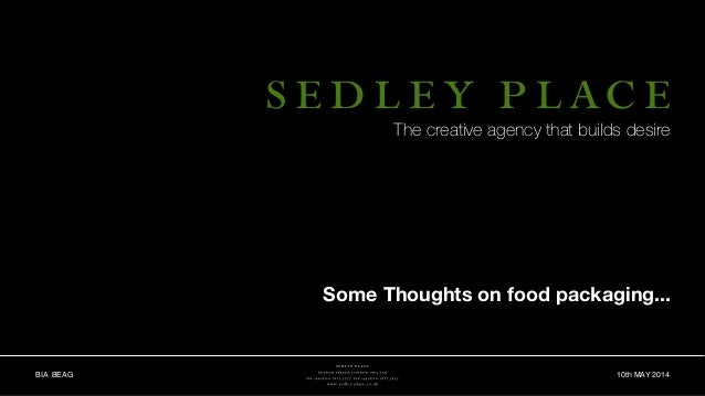 BIA BEAG 10th MAY 2014 Some Thoughts on food packaging... The creative agency that builds desire