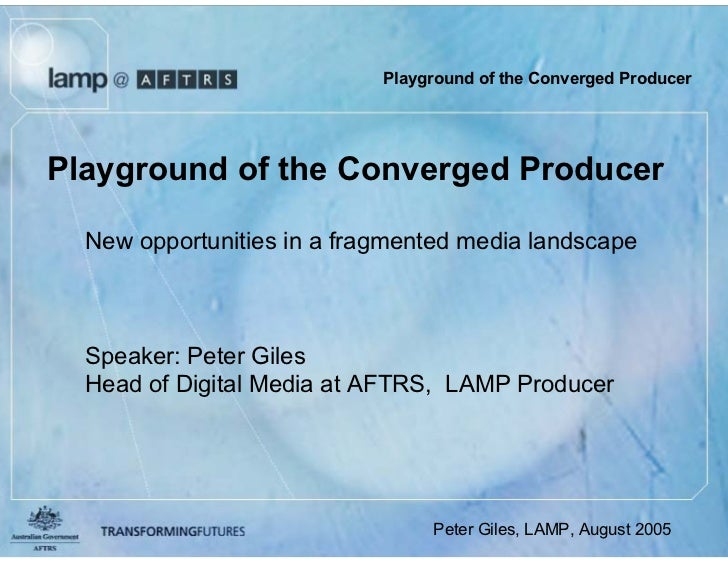 Playground of the Converged Producer     Playground of the Converged Producer    New opportunities in a fragmented media l...