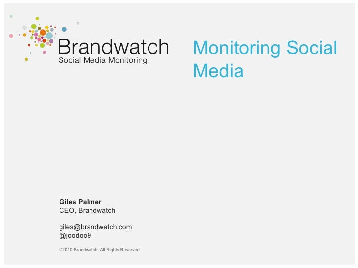 <ul><li>Giles Palmer </li></ul><ul><li>CEO, Brandwatch </li></ul><ul><li>giles@brandwatch.com  </li></ul><ul><li>@joodoo9 ...