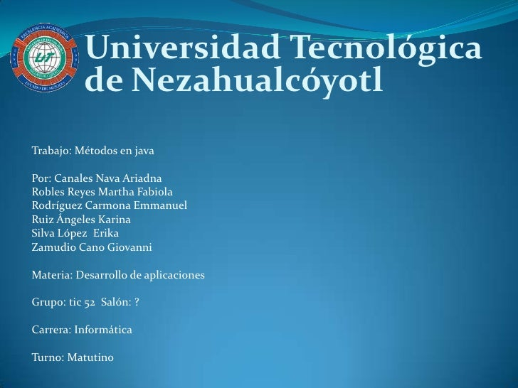 Universidad Tecnológica de Nezahualcóyotl<br />Trabajo: Métodos en java<br /><br />Por: Canales Nava Ariadna <br />Robles...