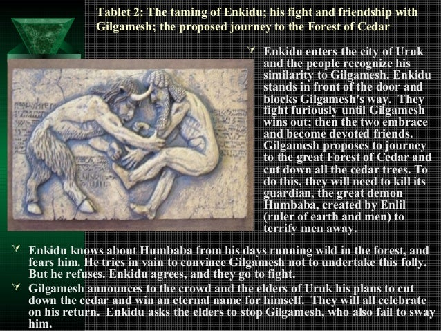 an analysis of a tragic journey in the story of gilgamesh and enkidu Gilgamesh, who is described as two-thirds god and one-third man, is the oppressive fifth king of uruk while enkidu is the ruler of the animals the friendship between these characters develops in the course of the story.