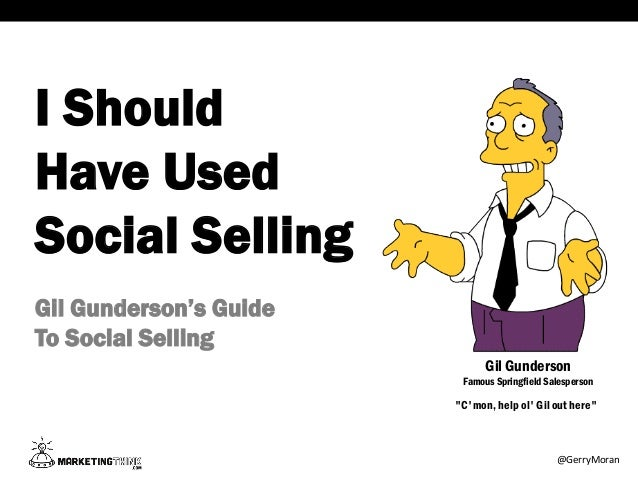 "I Should Have Used Social Selling Gil Gunderson's Guide To Social Selling ""C'mon, help ol' Gil out here"" Gil Gunderson Fam..."