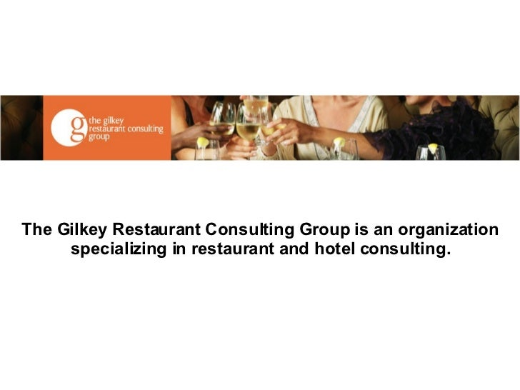 The Gilkey Restaurant Consulting Group is an organization specializing in restaurant and hotel consulting.