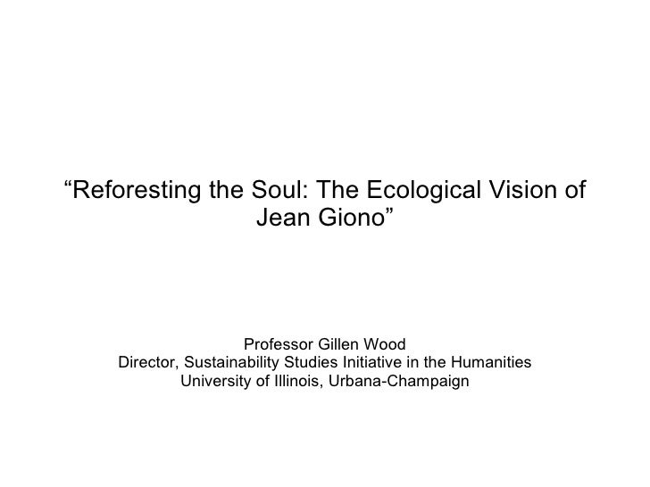 """ Reforesting the Soul: The Ecological Vision of Jean Giono"" Professor Gillen Wood Director, Sustainability Studies Initia..."