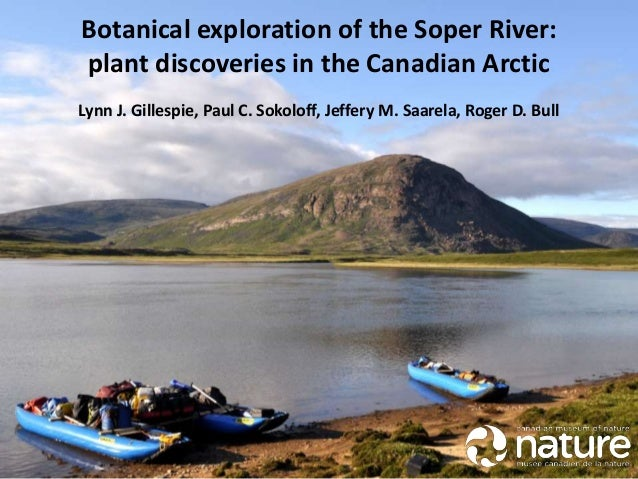 Botanical exploration of the Soper River: plant discoveries in the Canadian Arctic Lynn J. Gillespie, Paul C. Sokoloff, Je...