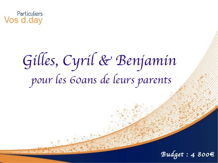 Gilles, Cyril & Benjamin  pour les 60ans de leurs parents Budget : 4 800€