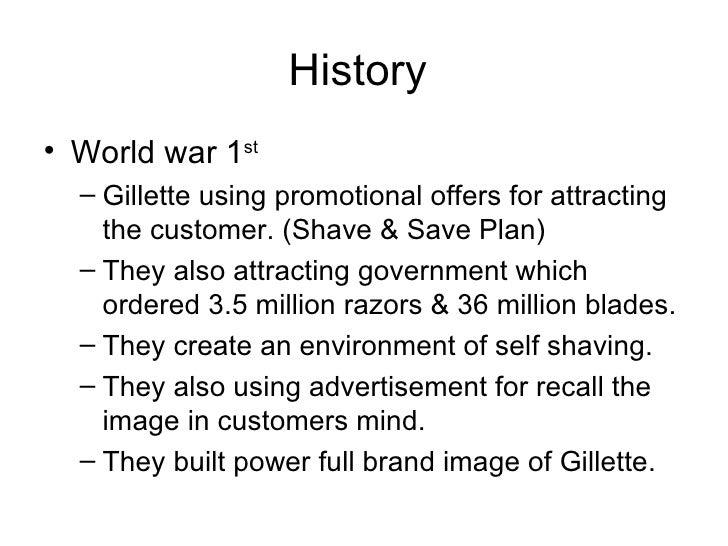 History  <ul><li>World war 1 st   </li></ul><ul><ul><li>Gillette using promotional offers for attracting the customer. (Sh...
