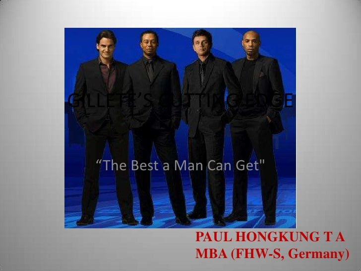 """The Best a Man Can Get""<br />GILLETE'S CUTTING EDGE<br />PAUL HONGKUNG T A<br />MBA (FHW-S, Germany)<br />"