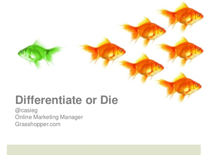 Differentiate or Die@casiegOnline Marketing ManagerGrasshopper.com