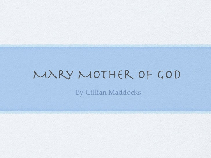 Mary Mother Of God     By Gillian Maddocks