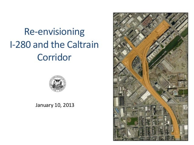 Re-‐envisioning I-‐280 and the Caltrain             Corridor           January 10, 2013