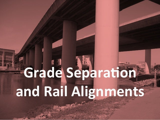 Grade Separa)on and Rail Alignments