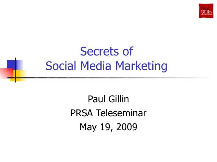 Secrets of  Social Media Marketing  Paul Gillin PRSA Teleseminar May 19, 2009