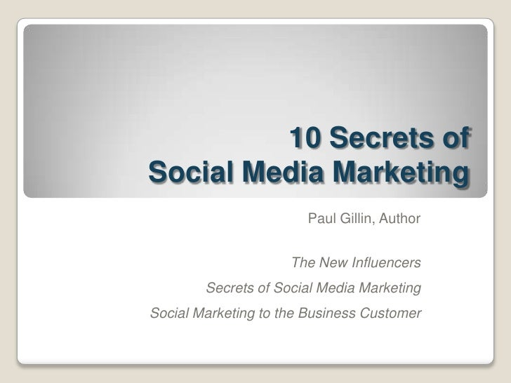 10 Secrets of Social Media Marketing<br />Paul Gillin, Author<br />The New Influencers<br />Secrets of Social Media Market...