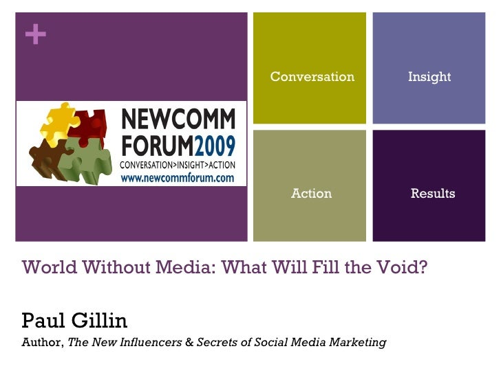 World Without Media: What Will Fill the Void? Paul Gillin Author,  The New Influencers  &  Secrets of Social Media Marketi...