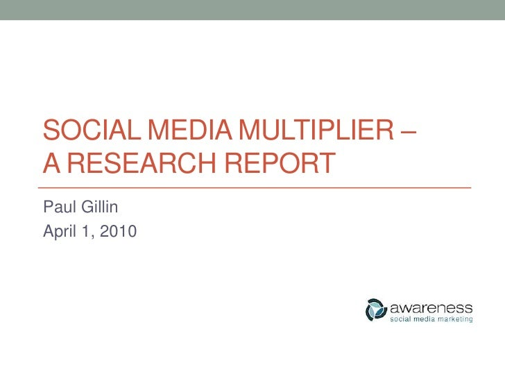 Social media multiplier – a research report<br />Paul Gillin<br />April 1, 2010<br />