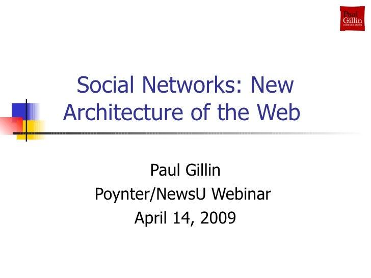 Social Networks: New Architecture of the Web  Paul Gillin Poynter/NewsU Webinar  April 14, 2009