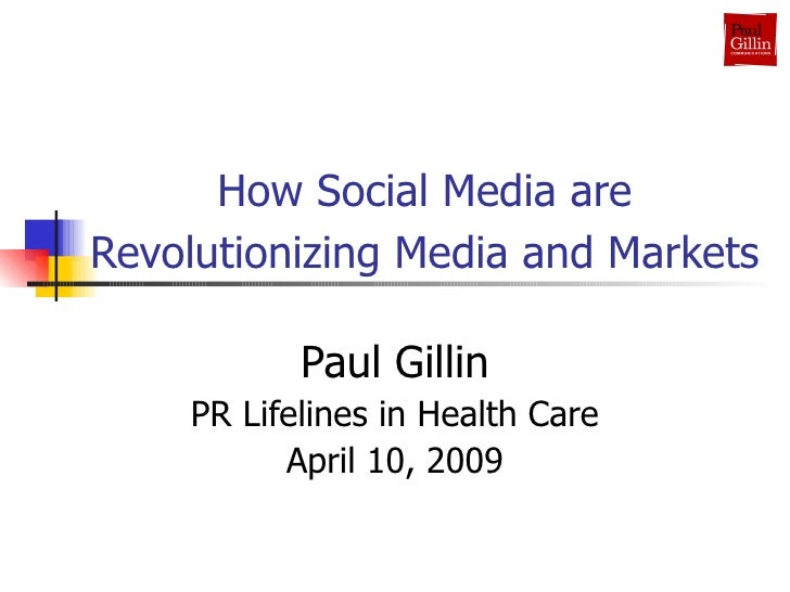 How Social Media are Revolutionizing Media and Markets   Paul Gillin PR Lifelines in Health Care April 10, 2009