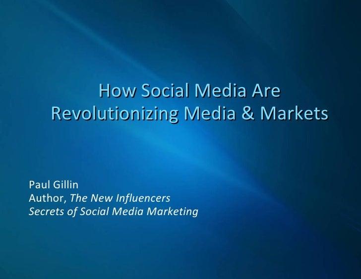 How Social Media Are Revolutionizing Media & Markets Paul Gillin Author,  The New Influencers Secrets of Social Media Mark...