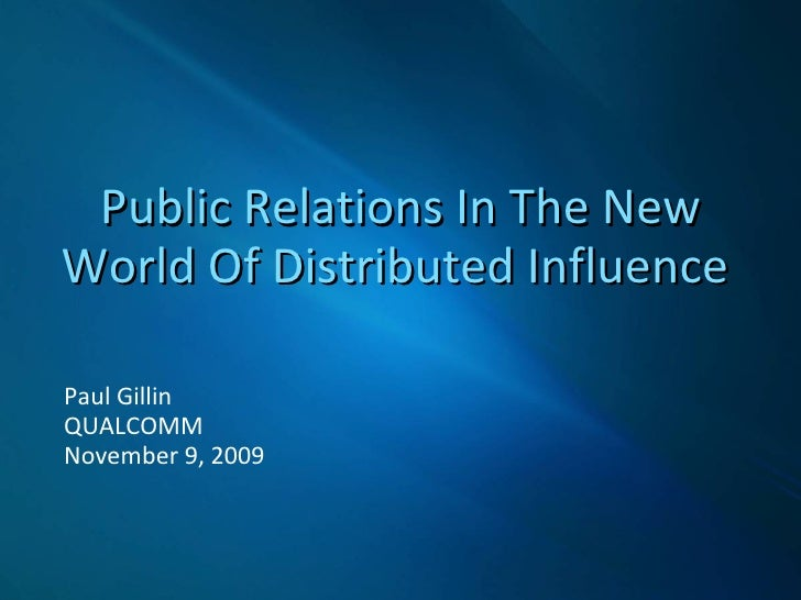 Public Relations In The New World Of Distributed Influence   Paul Gillin QUALCOMM November 9, 2009