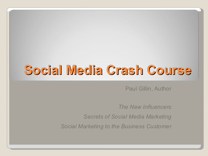 Social Media Crash Course Paul Gillin, Author The New Influencers Secrets of Social Media Marketing Social Marketing to th...
