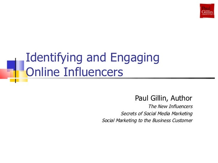 Identifying and Engaging Online Influencers  Paul Gillin, Author The New Influencers Secrets of Social Media Marketing Soc...