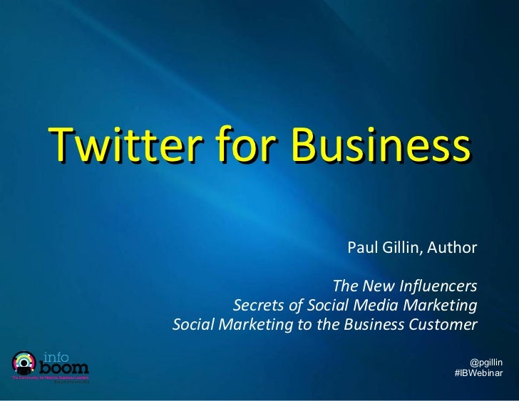 Twitter for Business Paul Gillin, Author The New Influencers Secrets of Social Media Marketing Social Marketing to the Bus...