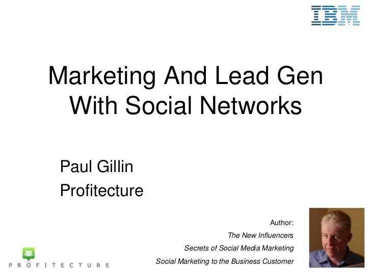 Marketing And Lead Gen With Social NetworksPaul GillinProfitecture                                                 Author:...