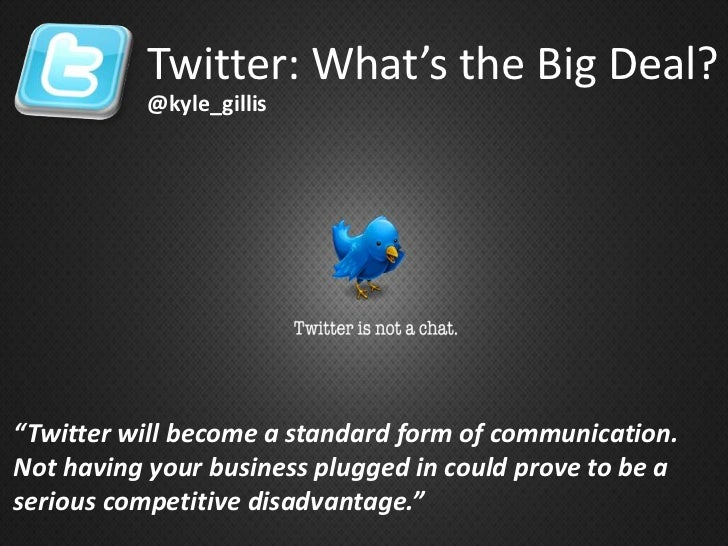 """Twitter: What's the Big Deal?<br />@kyle_gillis<br />""""Twitter will become a standard form of communication.  Not having yo..."""