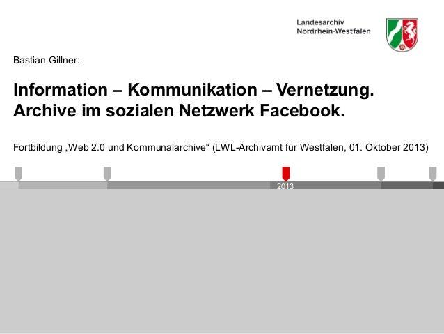 """2013 Information – Kommunikation – Vernetzung. Archive im sozialen Netzwerk Facebook. Bastian Gillner: Fortbildung """"Web 2...."""