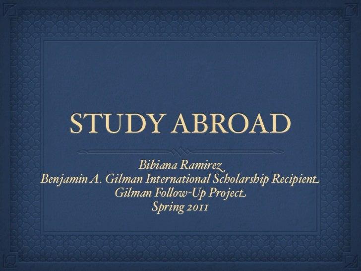 STUDY ABROAD                 Bibiana RamirezBenjamin A. Gilman International Scholarship Recipient             Gilman Fo#o...