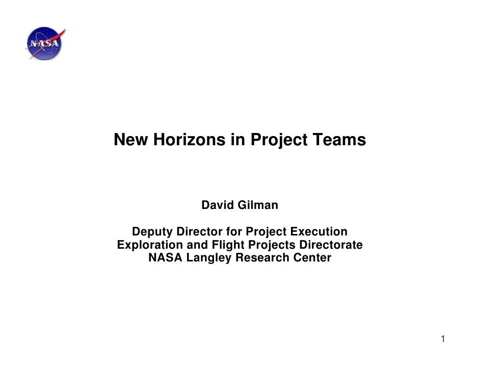 New Horizons in Project Teams              David Gilman  Deputy Director for Project ExecutionExploration and Flight Proje...