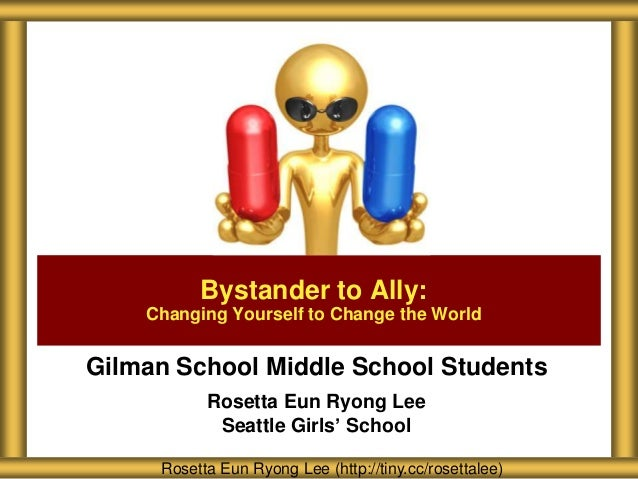 Bystander to Ally: Changing Yourself to Change the World  Gilman School Middle School Students Rosetta Eun Ryong Lee Seatt...