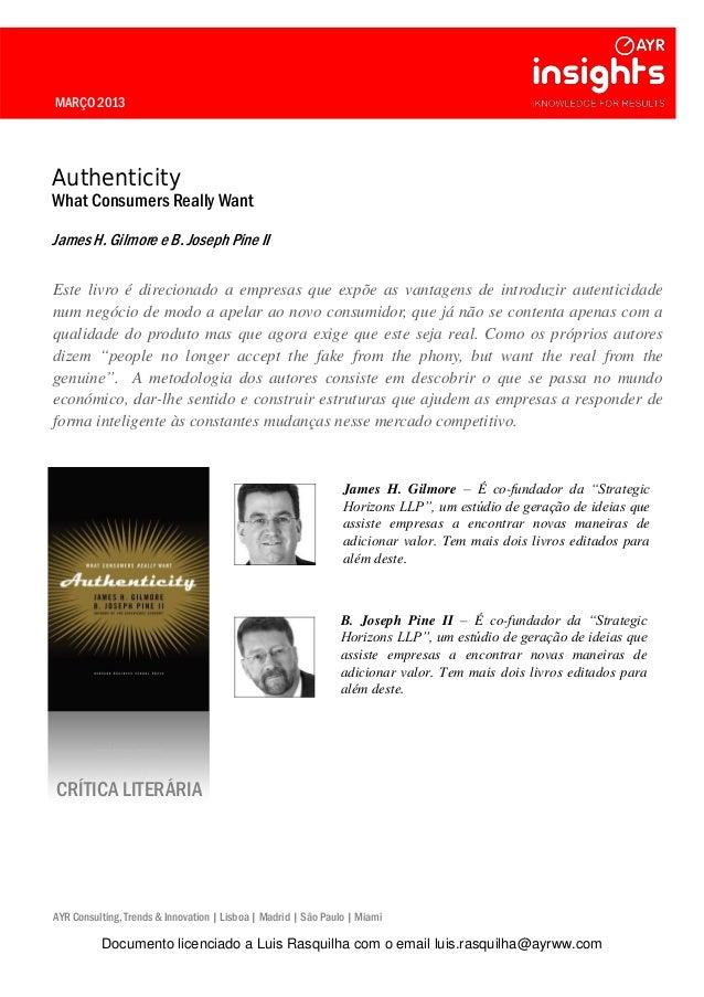 MARÇO 2013 Authenticity What Consumers Really Want James H. Gilmore e B. Joseph Pine II Este livro é direcionado a empresa...