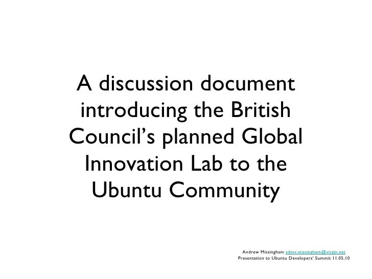 A discussion document introducing the British Council's planned Global Innovation Lab to the Ubuntu Community Andrew Missi...