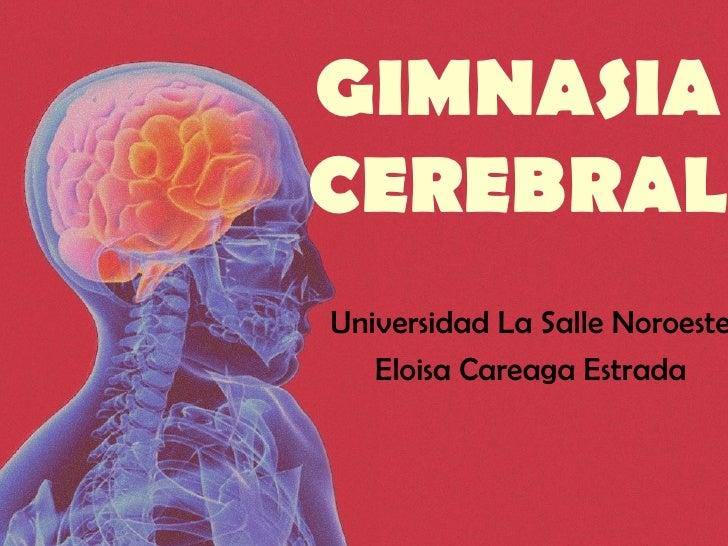 GIMNASIA CEREBRAL Universidad La Salle Noroeste Eloisa Careaga Estrada