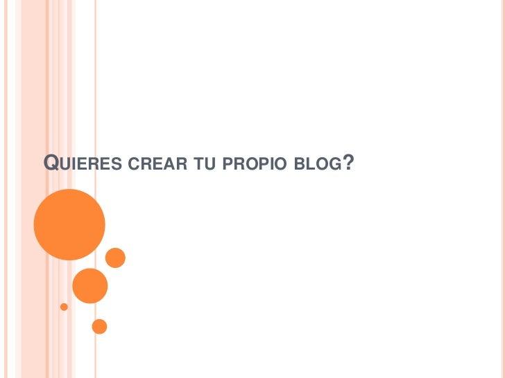 Quieres crear tu propio blog?<br />