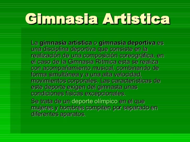 Gimnasia Artistica La  gimnasia artística  o  gimnasia deportiva  es una disciplina deportiva que consiste en la realizaci...