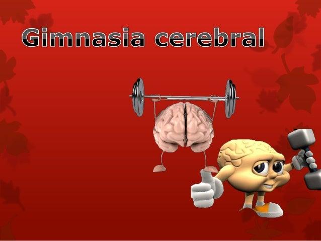 Gimnasia CerebralLa Gimnasia Cerebral son unaserie de ejercicios y métodoscuya utilidad radica en manteneractivo al cerebro.