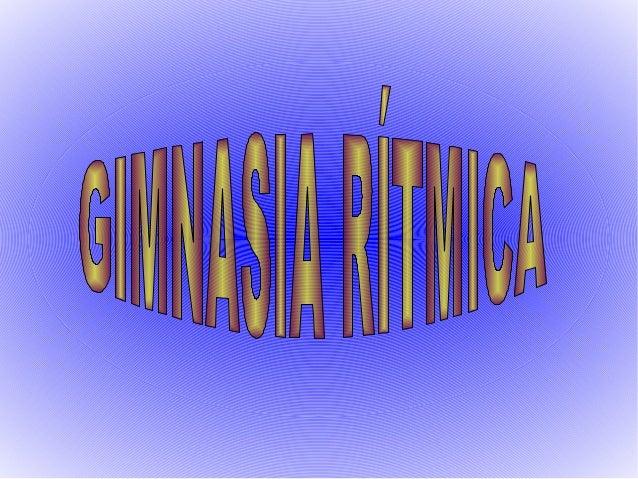 INDICE- Historia de la Gimnasia Rítmica.-Tipo de Gimnasia Rítmaca :Pelota.CintaMazasArco- Almudena Cid