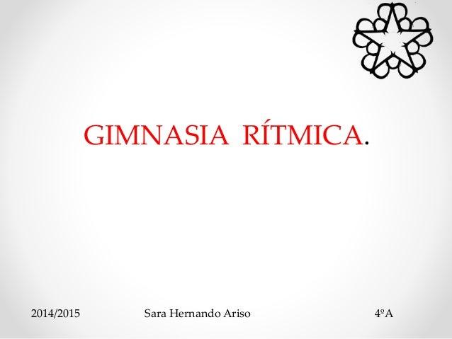 GIMNASIA RÍTMICA.  2014/2015 Sara Hernando Ariso 4ºA